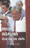 Michel Agruna - Michel Agruna - Une vie de défis.