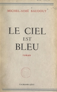 Michel-Aimé Baudouy - Le ciel est bleu.