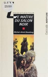 Michel-Aimé Baudouy - Le maître du salon noir.