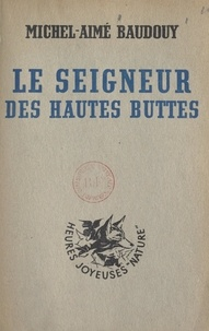 Michel-Aimé Baudouy et Claire Marchal - Le seigneur des Hautes-Buttes.