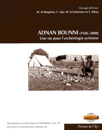 Michel Al-Maqdissi et Frédéric Alpi - Adnan Bounni (1926-2008) - Une vie pour l'archéologie syrienne.