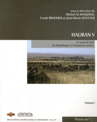Michel Al-Maqdissi et Frank Braemer - Hauran V - La Syrie du Sud du Néolithique à l'Antiquité tardive : recherches récentes Volume 1.