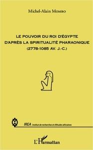 Michel-Alain Mombo - Le pouvoir du roi d'Egypte d'après la spiritualité pharaonique (2778-1085 avant J-C).