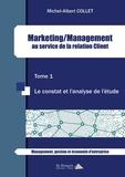 Michel-Albert Collet - Marketing/Management au service de la relation client - Tome 1, Le constat et l'analyse de l'étude.