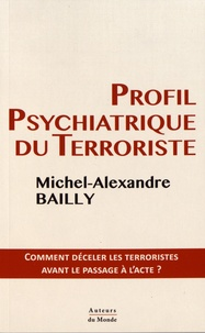 Michel-Alexandre Bailly - Profil psychiatrique du terroriste - Comment déceler les terroristes avant le passage à l'acte ?.
