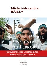 Michel-Alexandre Bailly - Profil psychiatrique du terroriste.