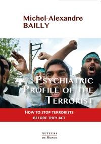 Michel-Alexandre Bailly - Psychiatric Profile of the Terrorist.