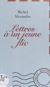 Michel Alexandre - Lettres à un jeune flic.
