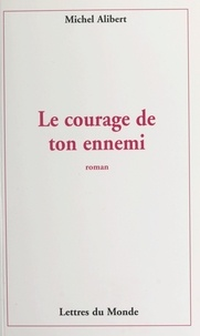 Michel Alibert - Le courage de ton ennemi.