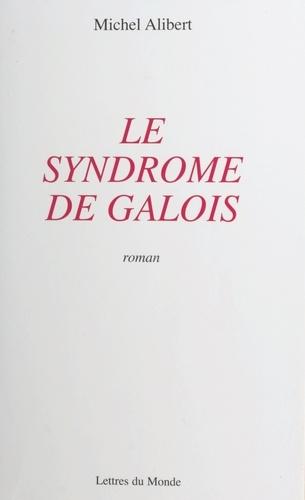 Le syndrome de Galois