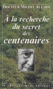 Michel Allard et Philippe Bazin - À la recherche du secret des centenaires.