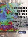 Michel Allard et Denis Bois - La géophysique appliquée à l'exploration minérale.