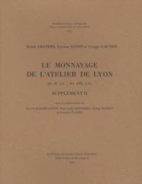 Michel Amandry et Sylviane Estiot - Le monnayage de l'atelier de Lyon (43 av. J.-C.-413 apr. J.-C.) - Supplément II.