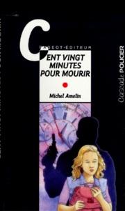 Michel Amelin - Cent vingt minutes pour mourir.