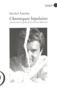 Michel Amelin - Chroniques bipolaires - Enfermé dans les geôles de la maniaco-dépression.