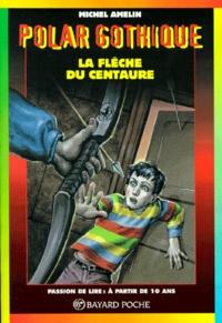 Michel Amelin - La flèche du centaure.