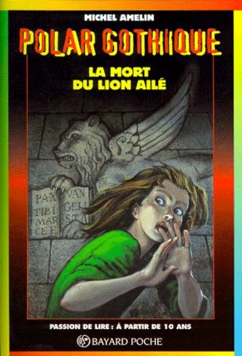 Michel Amelin - La mort du lion ailé.