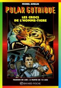 Michel Amelin - Les crocs de l'homme-tigre.