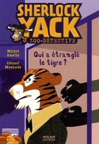 Michel Amelin - Sherlock Yack Zoo-détective  : Qui a étranglé le tigre ?.