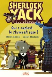 Michel Amelin - Sherlock Yack Zoo-détective  : Qui a explosé le flamant rose ?.