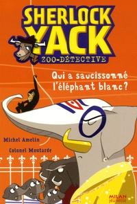 Michel Amelin - Sherlock Yack Zoo-détective  : Qui a saucissonné l'éléphant blanc ?.