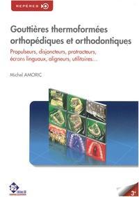 Michel Amoric - Gouttières thermoformées orthopédiques et orthodontiques - Propulseurs, disjoncteurs, protracteurs, écrans linguaux, aligneurs, utilitaires....