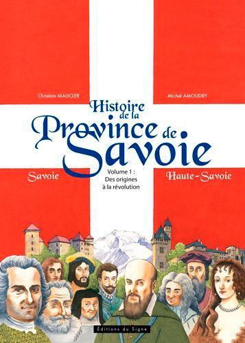 Histoire de la Province de Savoie Tome 1 Des origines à la Révolution