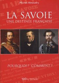 Michel Amoudry - La savoie une destinée française - Pourquoi ? Comment ?.