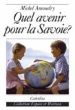 Michel Amoudry - Quel avenir pour la Savoie?.