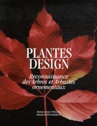 Michel-André Tracol et Gérald Montagneux - Plantes design - Reconnaissance des arbres et arbustes ornementaux.