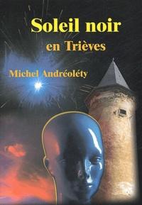 Michel Andréoléty - Soleil noir en Trièves.