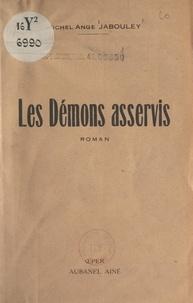 Michel-Ange Jabouley - Les démons asservis.