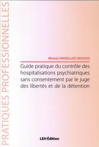 Michel Angelloz-Nicoud - Guide pratique du contrôle des hospitalisations psychiatriques sans consentement par le juge.