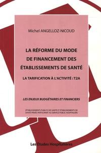 """Michel Angelloz-Nicoud - La réforme du mode de financement des établissements de santé - La tarification à l'activité : T2A """"Les enjeux budgétaires et financiers""""."""