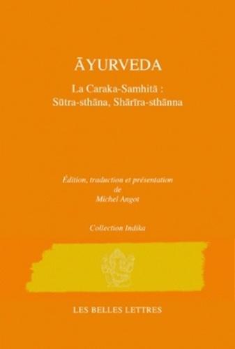 Michel Angot - Caraka-Samhita - Traité d'Ayurveda - Volume 1 : Le Livre des Principes (Sutrasthana) & Le Livre du corps (Sarirasthana).