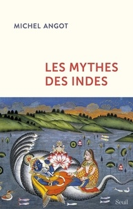 Michel Angot - Les mythes des Indes.