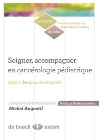 Michel Anquetil - Soigner, accompagner en cancérologie pédiatrique - Apports des groupes de parole.