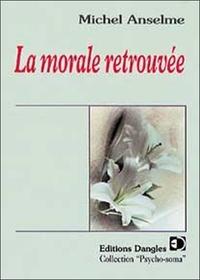 Michel Anselme - La morale retrouvée.