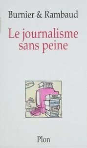Michel-Antoine Burnier et Patrick Rambaud - Le journalisme sans peine.