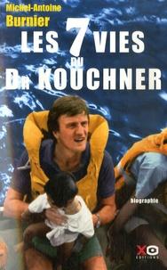 Michel-Antoine Burnier - Les 7 vies du Dr Kouchner.