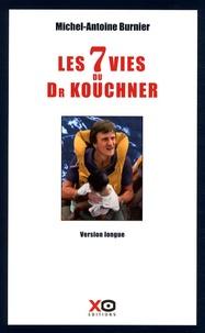 Michel-Antoine Burnier - Les sept vies du docteur Kouchner.