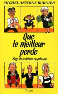 Michel-Antoine Burnier - Que le meilleur perde - Eloge de la défaite en politique.