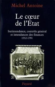 Michel Antoine - Le Coeur de l'État - Surintendance, contrôle général et intendances des finances (1552-1791).