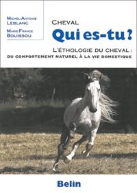 Cheval qui es-tu ?- L'ethologie du cheval : du comportement naturel à la vie domestique - Michel-Antoine Leblanc  