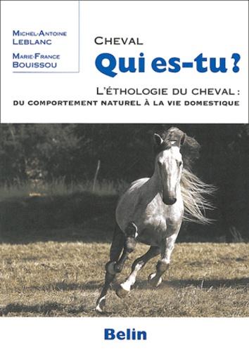Michel-Antoine Leblanc et Marie-France Bouissou - Cheval qui es-tu ? - L'ethologie du cheval : du comportement naturel à la vie domestique.