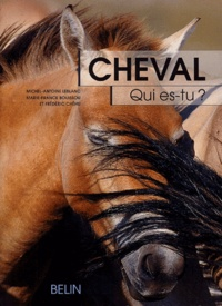 Michel-Antoine Leblanc et Marie-France Bouissou - Cheval, qui es-tu ? - L'éthologie du cheval, du comportement naturel à la vie domestique.