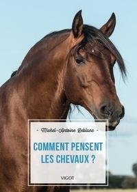 Michel-Antoine Leblanc - Comment pensent les chevaux ?.