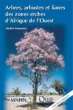 Michel Arbonnier - Arbres, arbustes et lianes des zones sèches d'Afrique de l'Ouest.