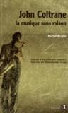 Michel Arcens - John Coltrane, la musique sans raison.