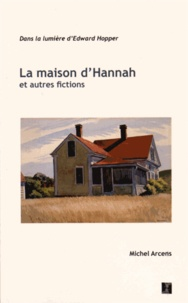 Michel Arcens - La maison d'Hannah et autres fictions - Dans la lumière d'Edward Hopper.